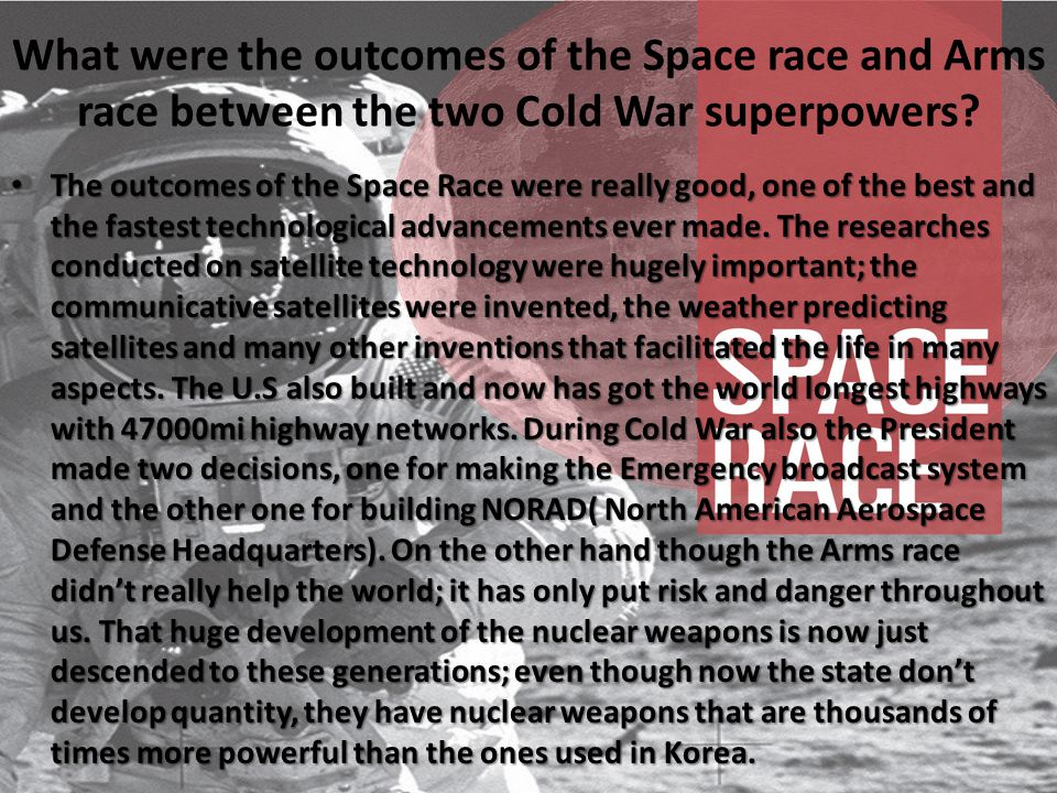 What were the outcomes of the Space race and Arms race between the two Cold War superpowers.