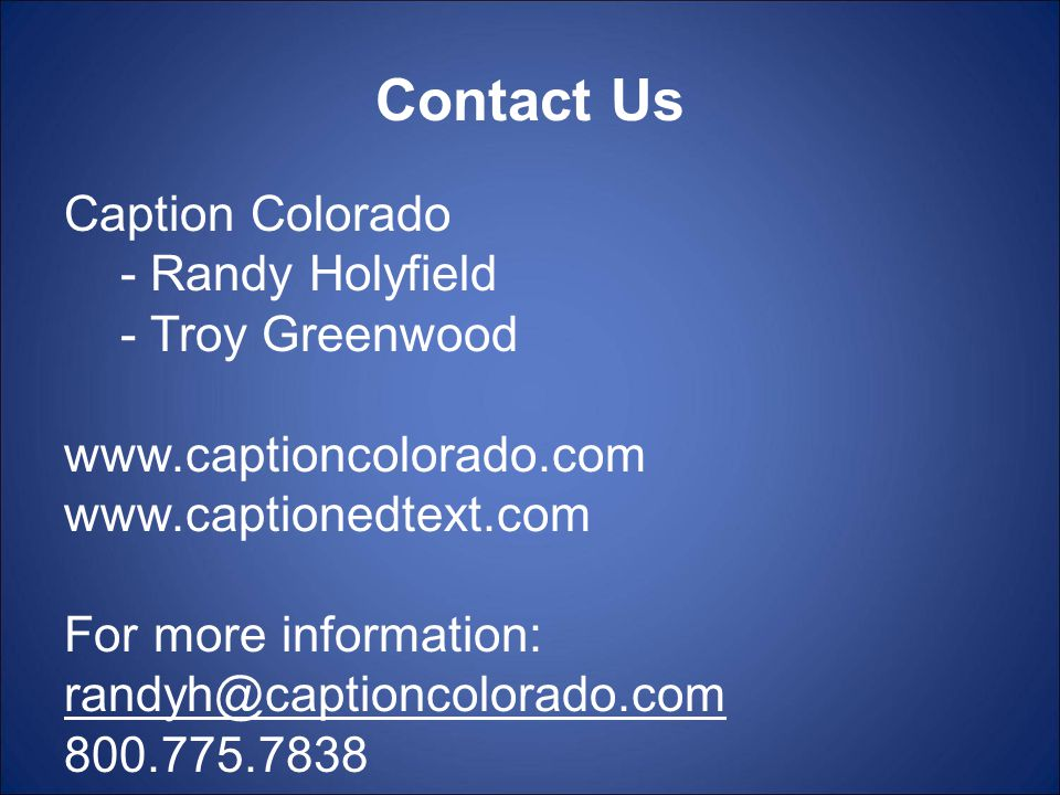 Contact Us Caption Colorado - Randy Holyfield - Troy Greenwood     For more information: