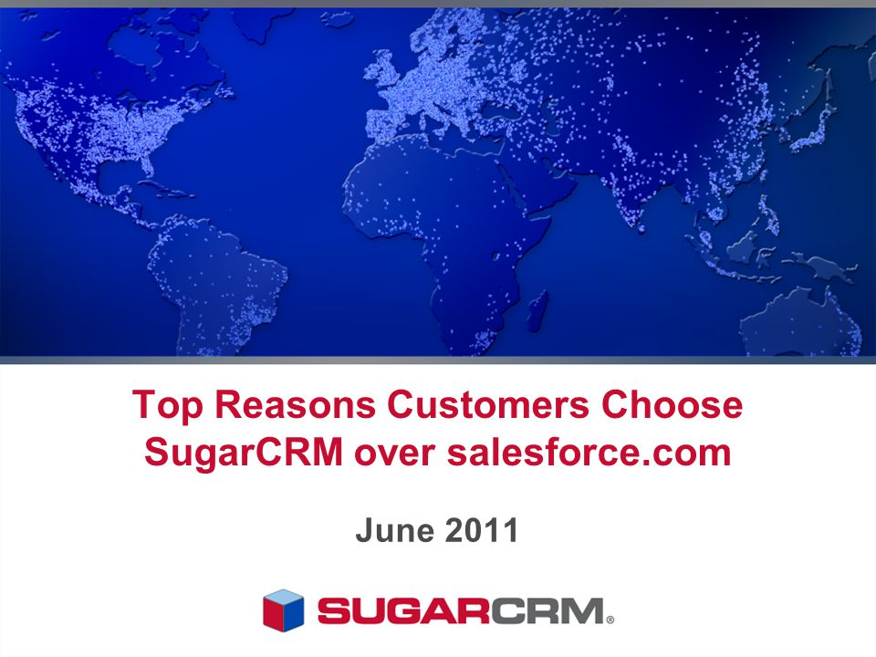 Top Reasons Customers Choose SugarCRM over salesforce.com June 2011