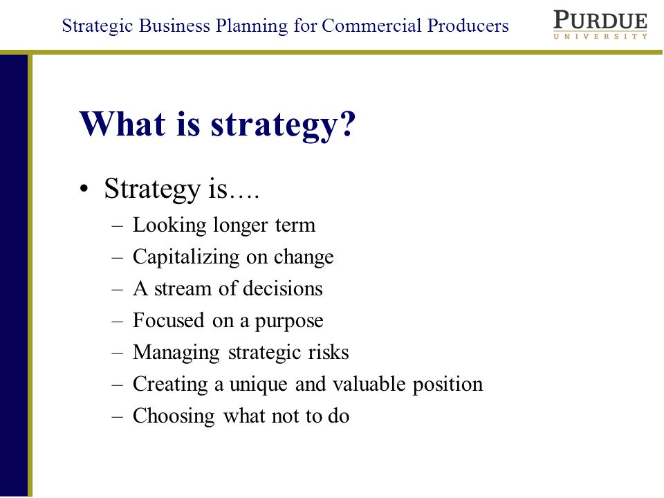 Strategic Business Planning for Commercial Producers What is strategy.
