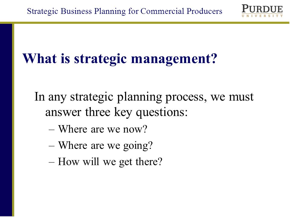 Strategic Business Planning for Commercial Producers What is strategic management.