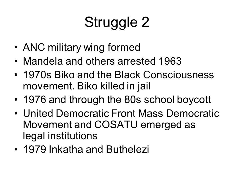 Struggle 2 ANC military wing formed Mandela and others arrested s Biko and the Black Consciousness movement.