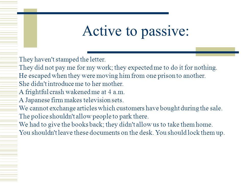Active to passive: They haven t stamped the letter.