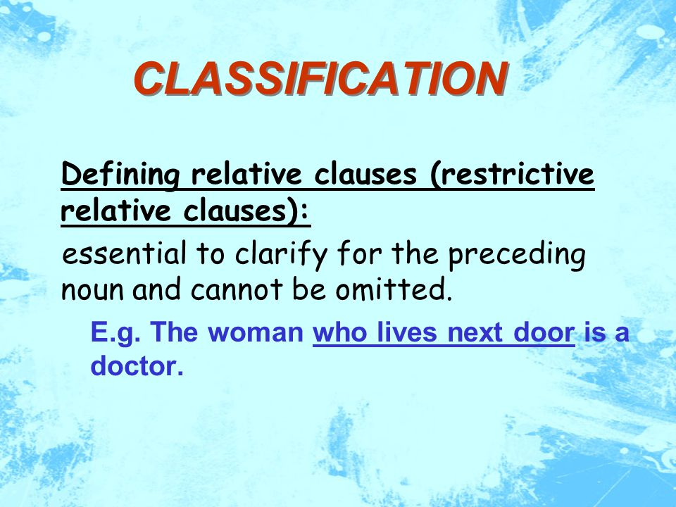 RELATIVE CLAUSES  A relative clause is also called an adjective or adjectival clause.