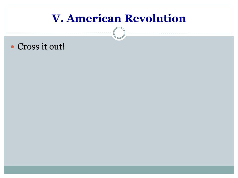 V. American Revolution Cross it out!