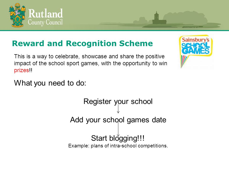 Reward and Recognition Scheme This is a way to celebrate, showcase and share the positive impact of the school sport games, with the opportunity to win prizes!.