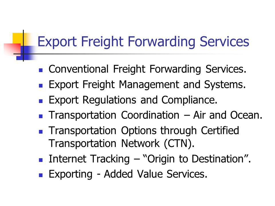 Export Freight Forwarding Services Conventional Freight Forwarding Services.