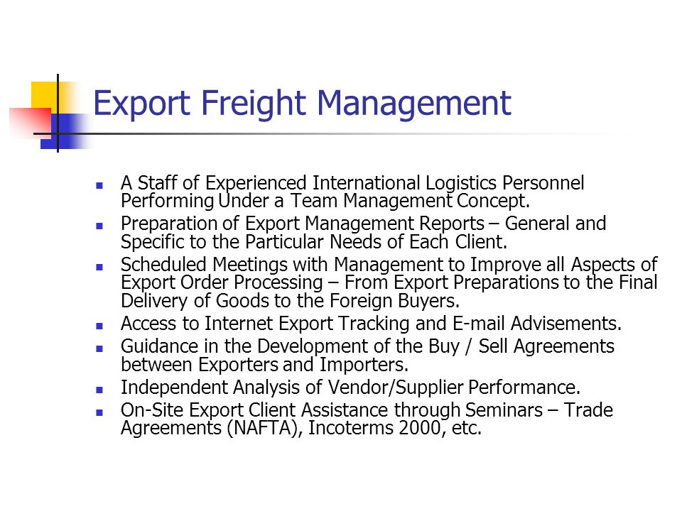 Export Freight Management A Staff of Experienced International Logistics Personnel Performing Under a Team Management Concept.