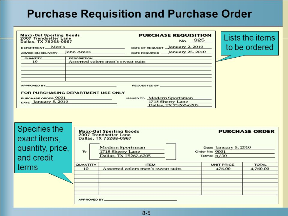 8-5 Lists the items to be ordered Specifies the exact items, quantity, price, and credit terms Purchase Requisition and Purchase Order