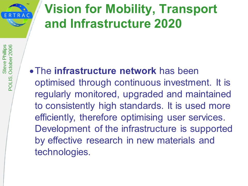 ™ Steve Phillips POLIS, October 2006  The infrastructure network has been optimised through continuous investment.