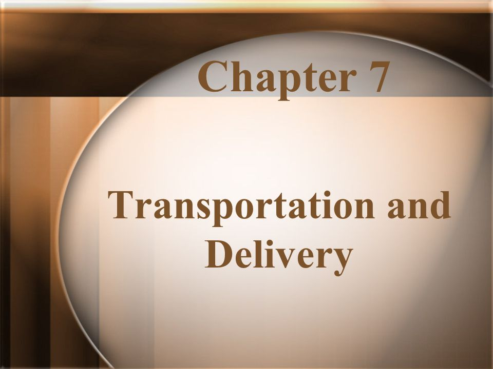Chapter 7 Transportation and Delivery