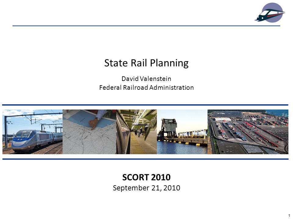1 SCORT 2010 September 21, 2010 David Valenstein Federal Railroad Administration State Rail Planning