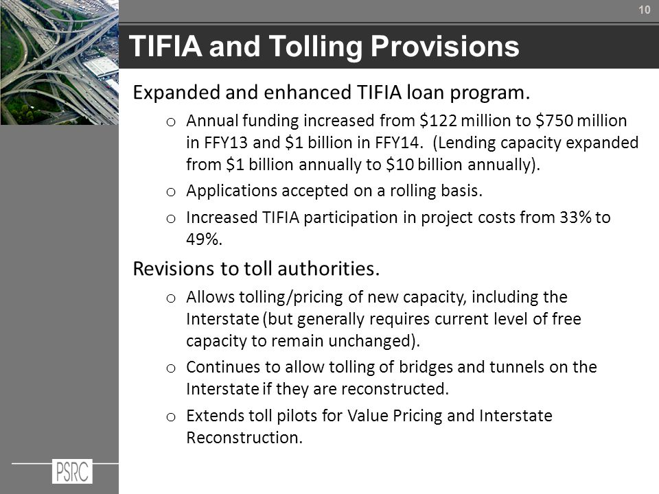 10 TIFIA and Tolling Provisions Expanded and enhanced TIFIA loan program.