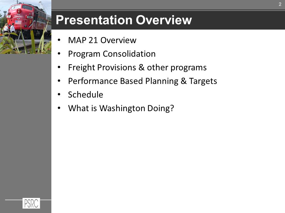 22 Presentation Overview MAP 21 Overview Program Consolidation Freight Provisions & other programs Performance Based Planning & Targets Schedule What is Washington Doing
