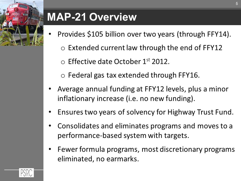 55 MAP-21 Overview Provides $105 billion over two years (through FFY14).