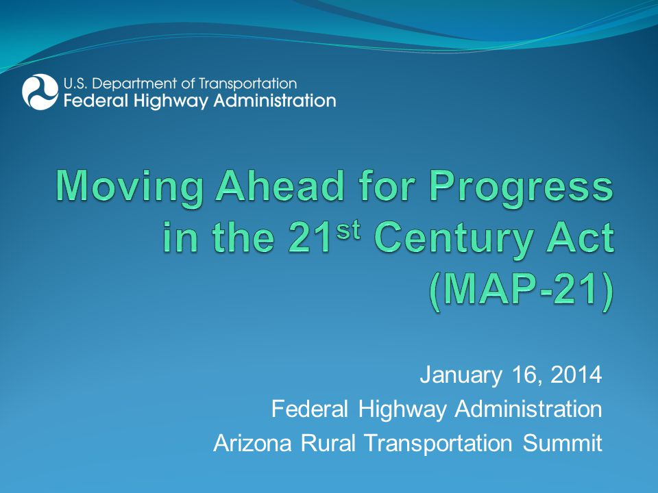 January 16, 2014 Federal Highway Administration Arizona Rural Transportation Summit