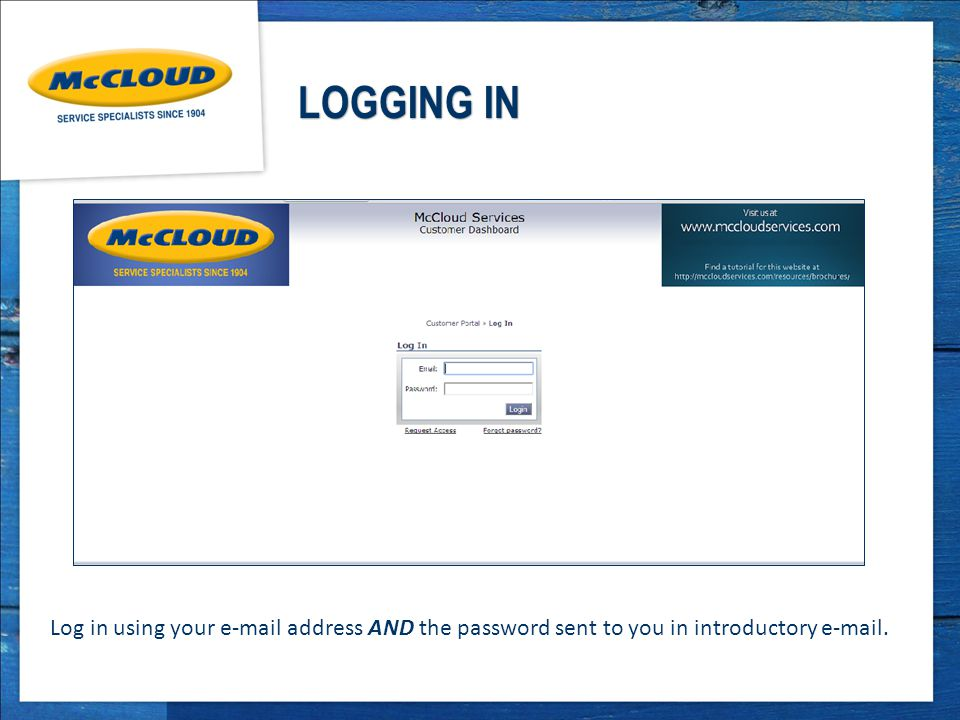 LOGGING IN Log in using your  address AND the password sent to you in introductory  .