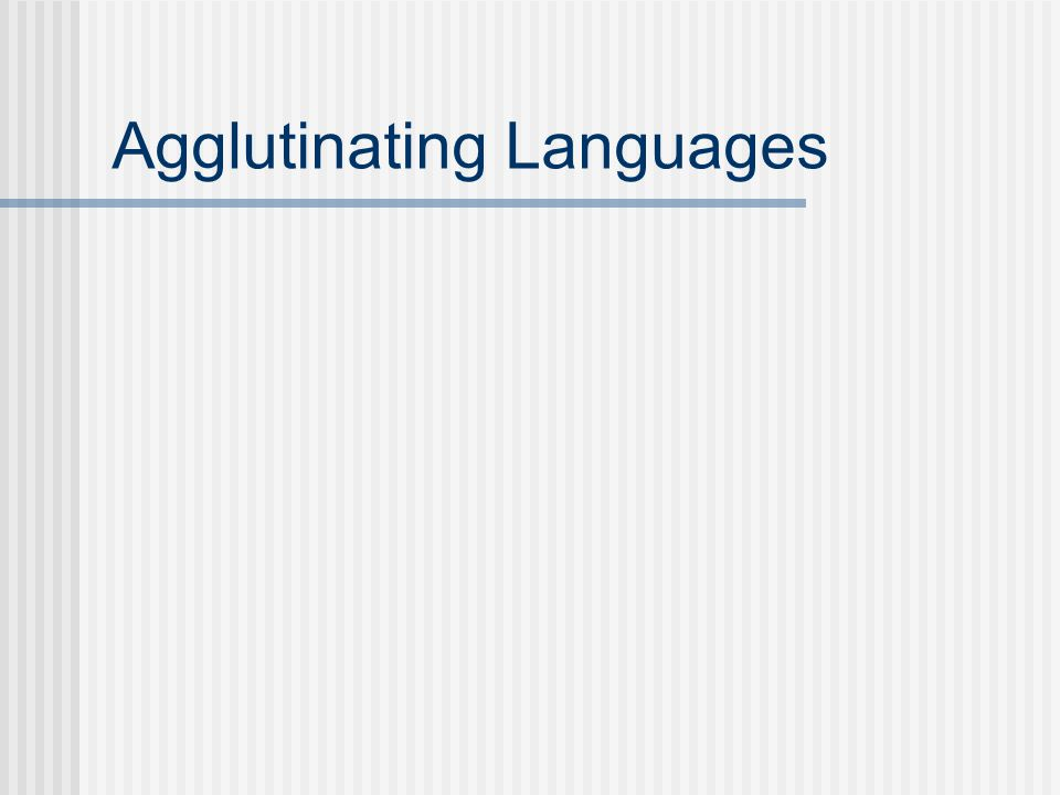 Agglutinating Languages