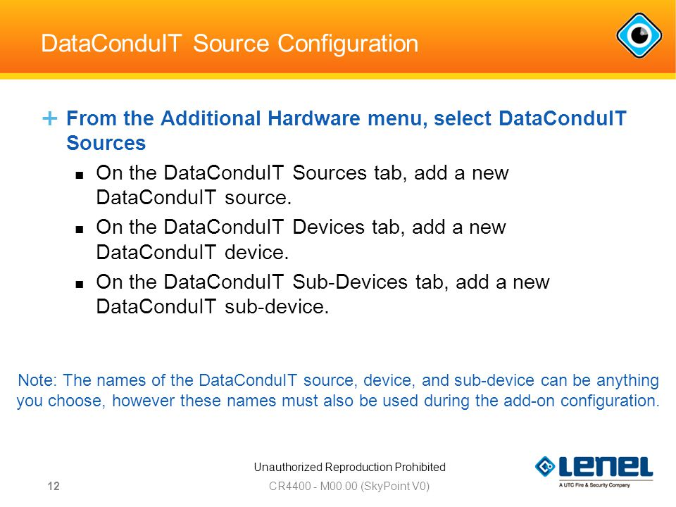 Unauthorized Reproduction Prohibited DataConduIT Source Configuration  From the Additional Hardware menu, select DataConduIT Sources On the DataConduIT Sources tab, add a new DataConduIT source.