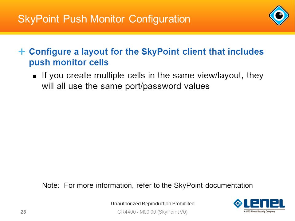 Unauthorized Reproduction Prohibited SkyPoint Push Monitor Configuration  Configure a layout for the SkyPoint client that includes push monitor cells If you create multiple cells in the same view/layout, they will all use the same port/password values CR M00.00 (SkyPoint V0) 28 Note: For more information, refer to the SkyPoint documentation