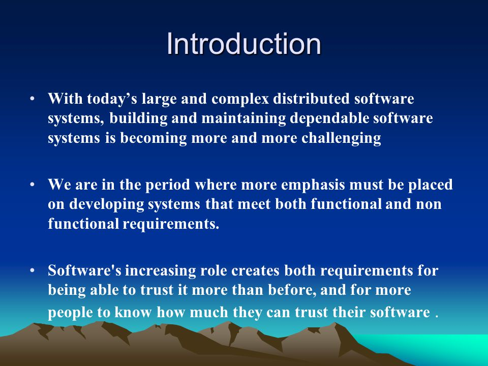 Introduction With today's large and complex distributed software systems, building and maintaining dependable software systems is becoming more and more challenging We are in the period where more emphasis must be placed on developing systems that meet both functional and non functional requirements.