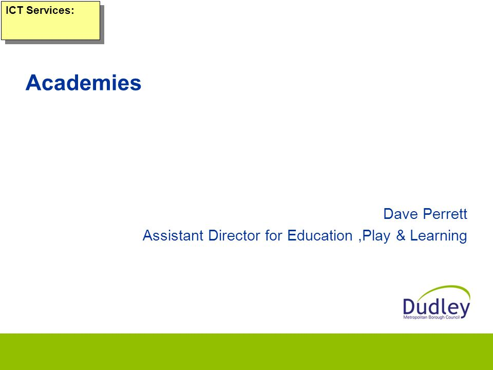 Academies Dave Perrett Assistant Director for Education,Play & Learning ICT Services: