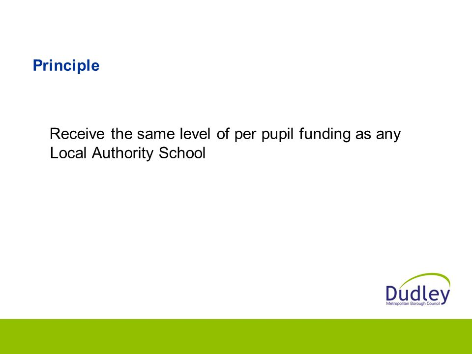 Principle Receive the same level of per pupil funding as any Local Authority School