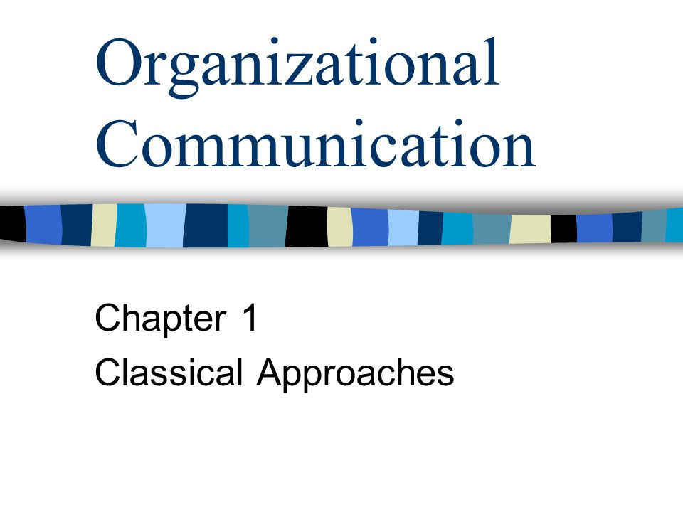 Organizational Communication Chapter 1 Classical Approaches