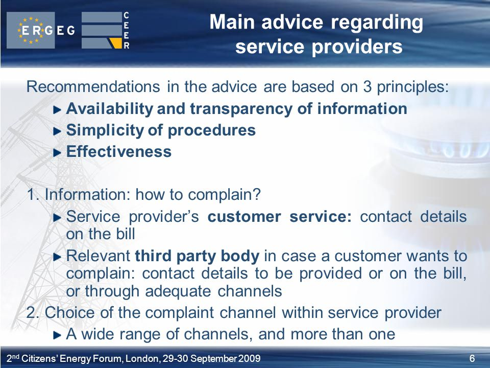 62 nd Citizens' Energy Forum, London, September 2009 Main advice regarding service providers Recommendations in the advice are based on 3 principles: Availability and transparency of information Simplicity of procedures Effectiveness 1.