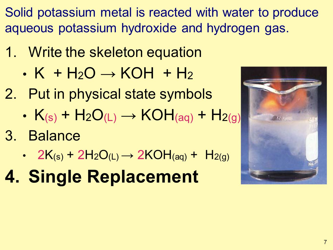 1 writing chemical equations to symbolize chemical reactions 7 solid potassium metal is reacted with water to produce aqueous potassium hydroxide and hydrogen gas buycottarizona