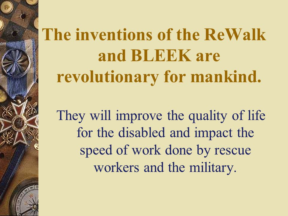 BLEEK  This Device could be very beneficial to the medical and military fields: – Carrying a soldier off the battlefield could be an easy, one-man job.