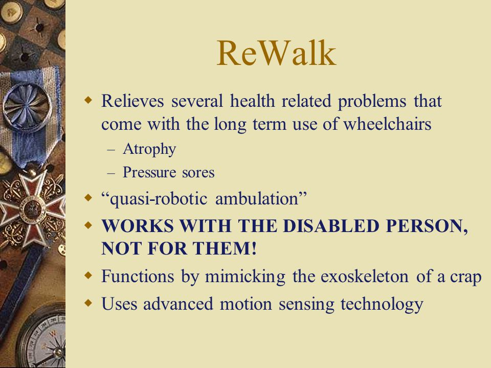 Argo Medical Technologies  November 2007, announced the launch of ReWalk Product  Based out of Haifa, Israel  Leading creator of walking devices for paraplegics  Amit Goffer- Founder, inspired by own paralysis to create alternative to wheelchair