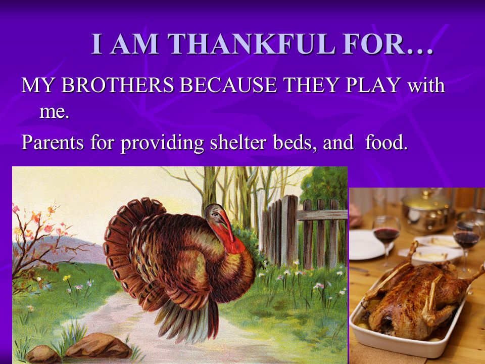 I AM THANKFUL FOR… MY BROTHERS BECAUSE THEY PLAY with me.
