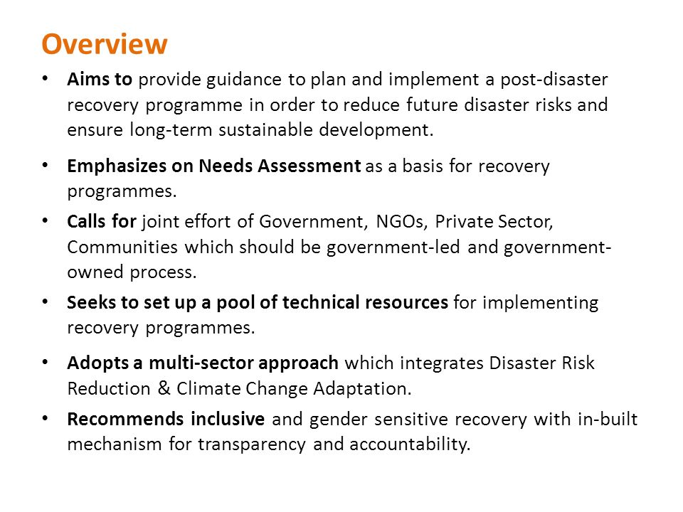 Aims to provide guidance to plan and implement a post-disaster recovery programme in order to reduce future disaster risks and ensure long-term sustainable development.