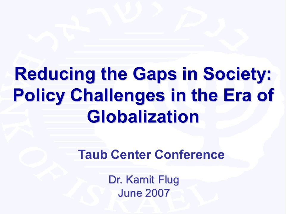 1 Reducing the Gaps in Society: Policy Challenges in the Era of Globalization Dr.