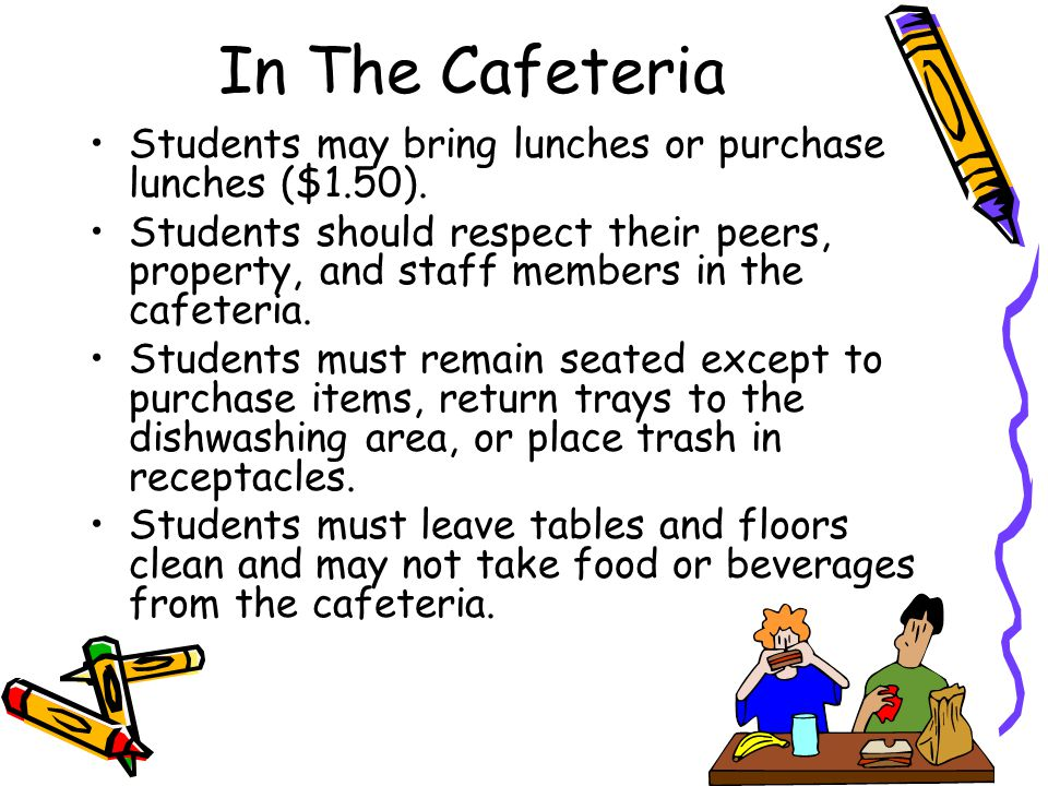 In The Cafeteria Students may bring lunches or purchase lunches ($1.50).