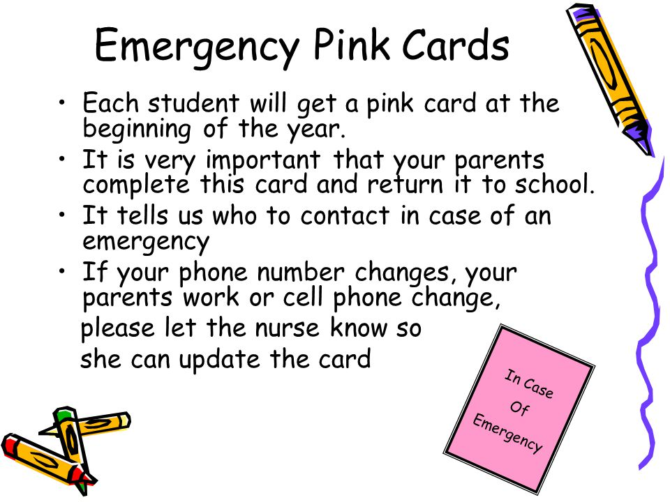 Emergency Pink Cards Each student will get a pink card at the beginning of the year.
