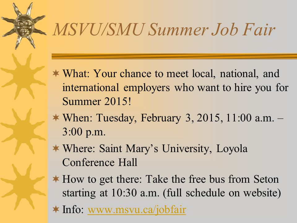 MSVU/SMU Summer Job Fair  What: Your chance to meet local, national, and international employers who want to hire you for Summer 2015.