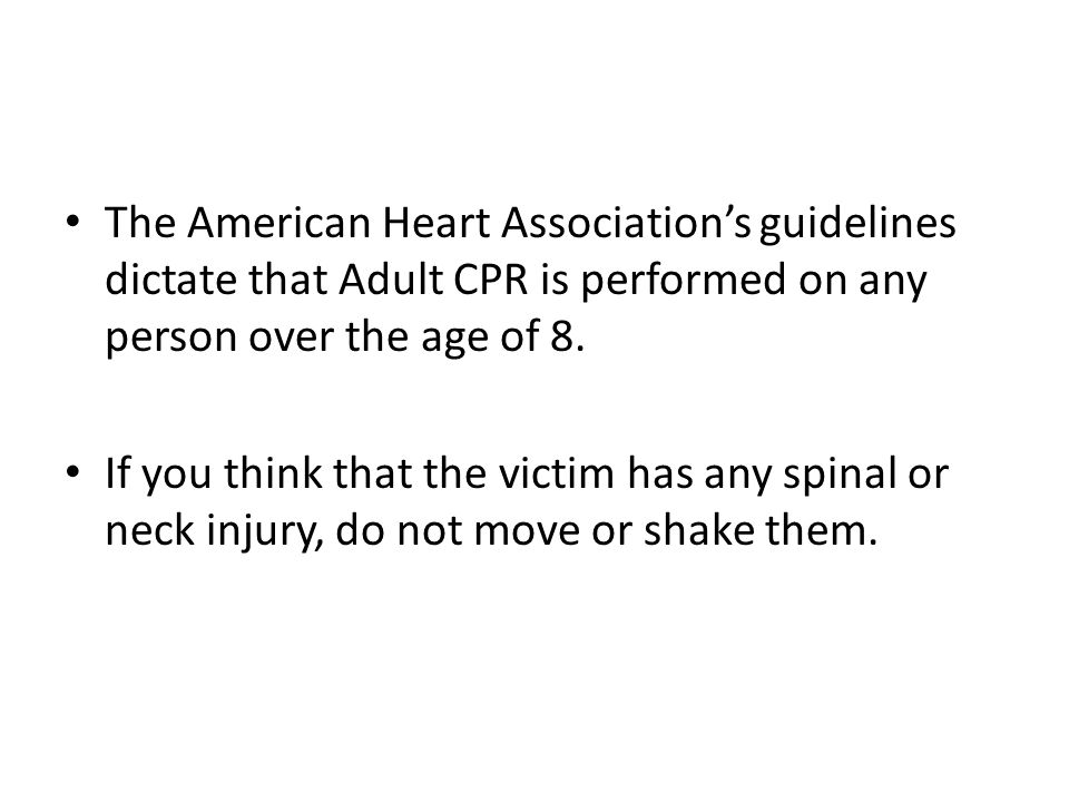 The American Heart Association's guidelines dictate that Adult CPR is performed on any person over the age of 8.