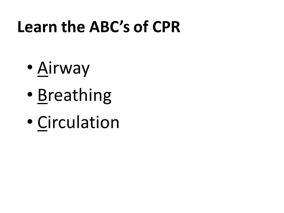 Learn the ABC's of CPR Airway Breathing Circulation