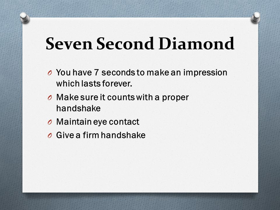 Seven Second Diamond O You have 7 seconds to make an impression which lasts forever.