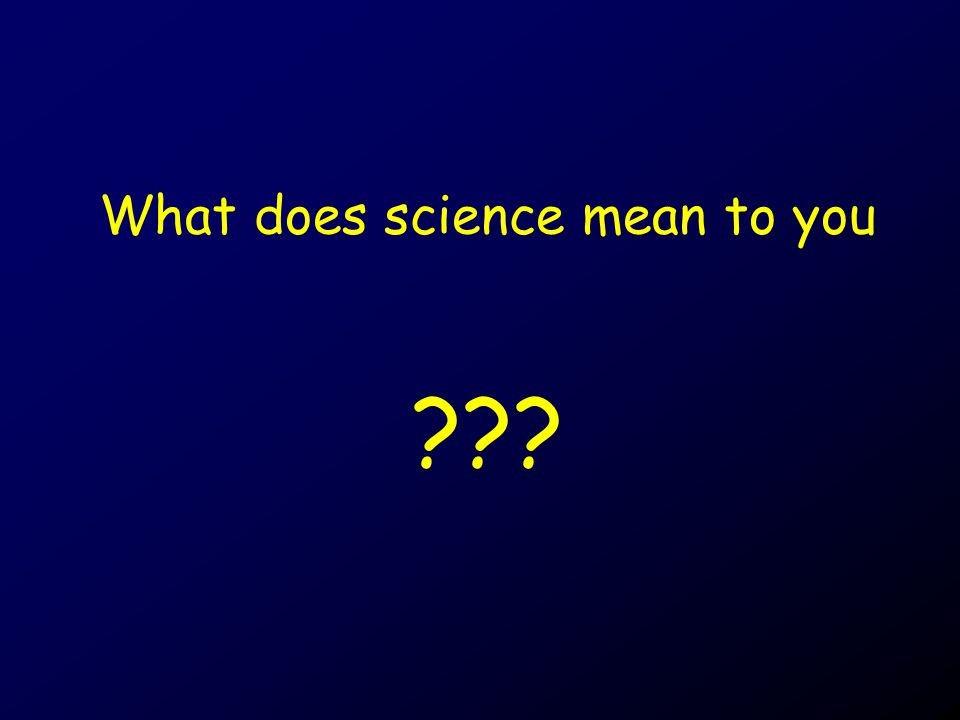 What does science mean to you
