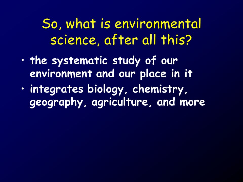 So, what is environmental science, after all this.