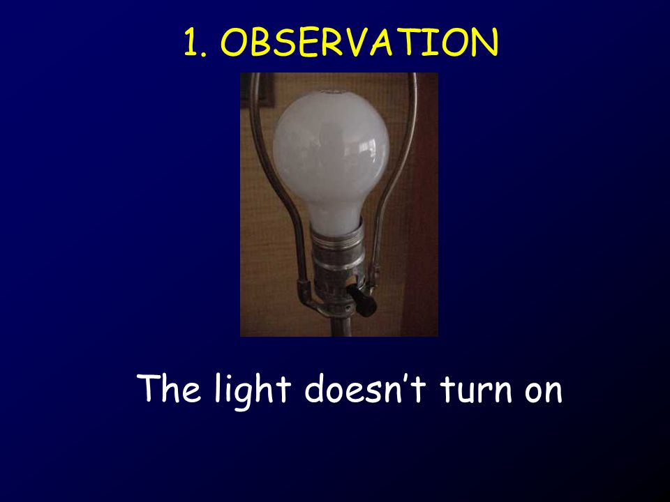 1. OBSERVATION The light doesn't turn on