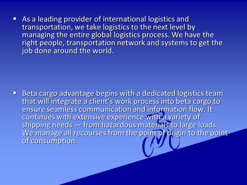  As a leading provider of international logistics and transportation, we take logistics to the next level by managing the entire global logistics process.