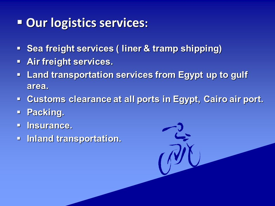  Our logistics services :  Sea freight services ( liner & tramp shipping)  Air freight services.
