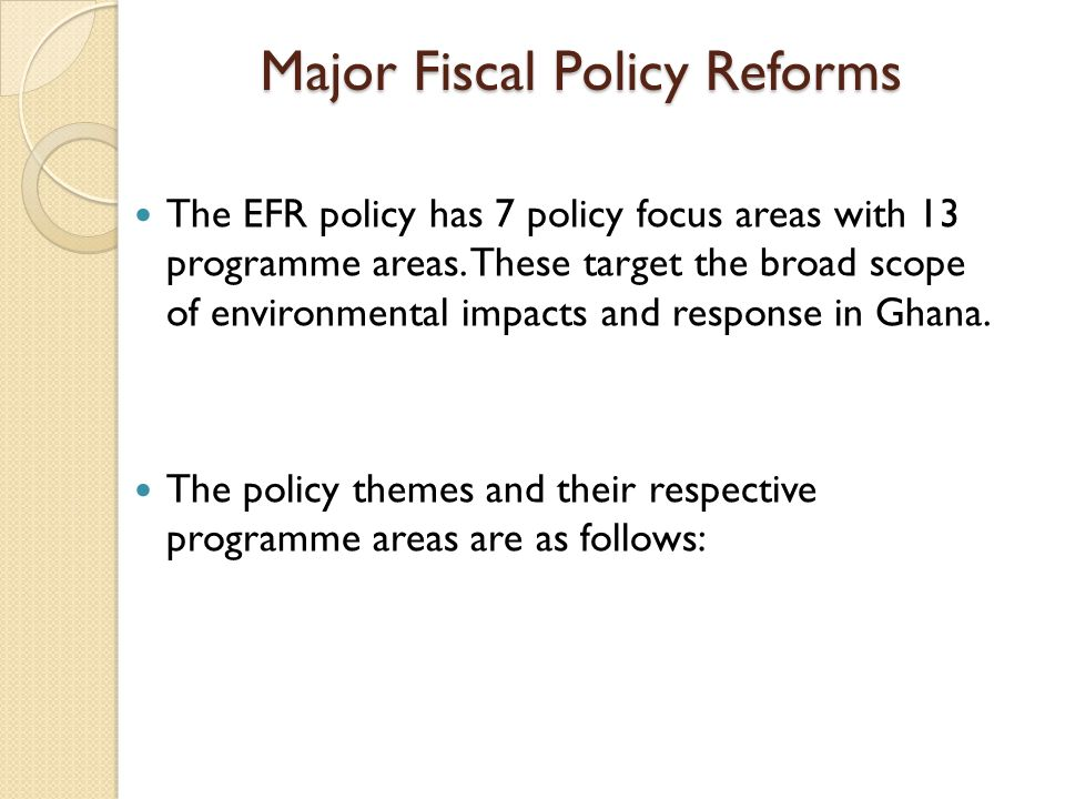 Major Fiscal Policy Reforms The EFR policy has 7 policy focus areas with 13 programme areas.