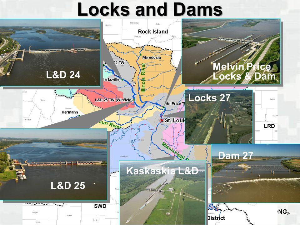 BUILDING STRONG ® Mississippi River Illinois River Missouri River Locks and Dams Locks 27 Melvin Price Locks & Dam Kaskaskia L&D L&D 25 Dam 27 L&D 24