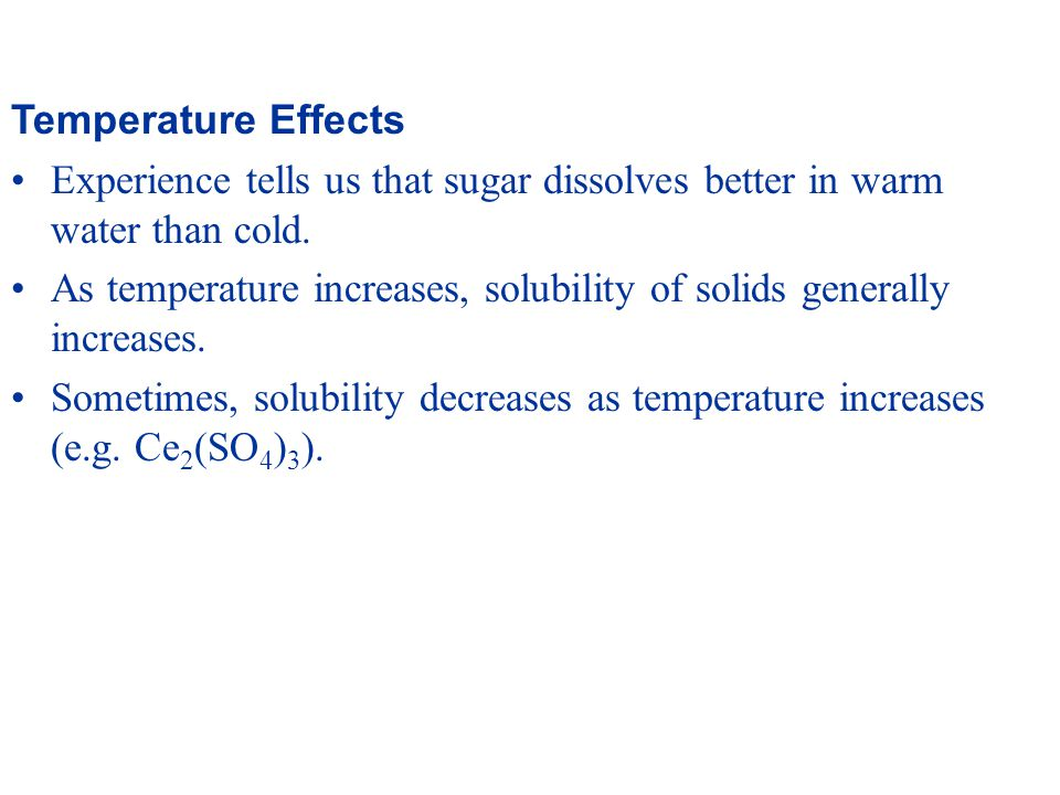 Temperature Effects Experience tells us that sugar dissolves better in warm water than cold.