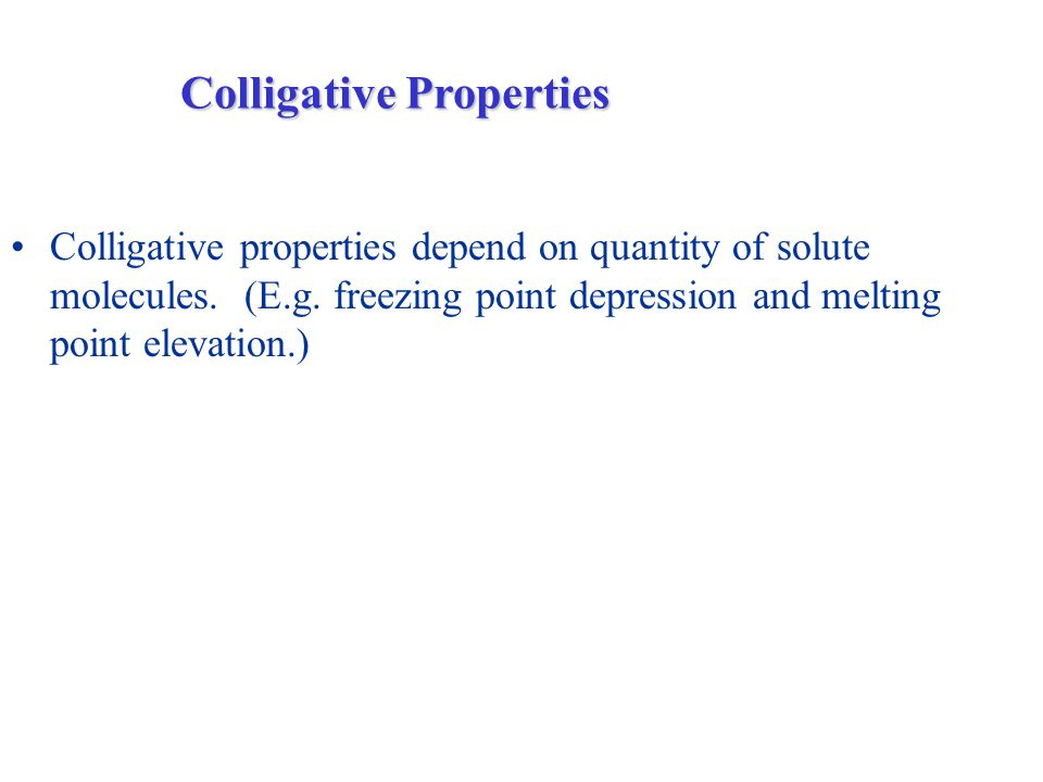 Colligative properties depend on quantity of solute molecules.